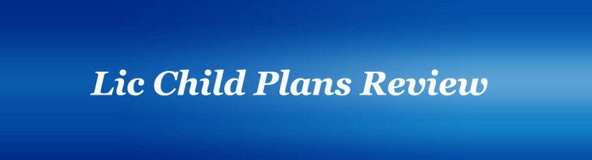 Lic Child Plans Review