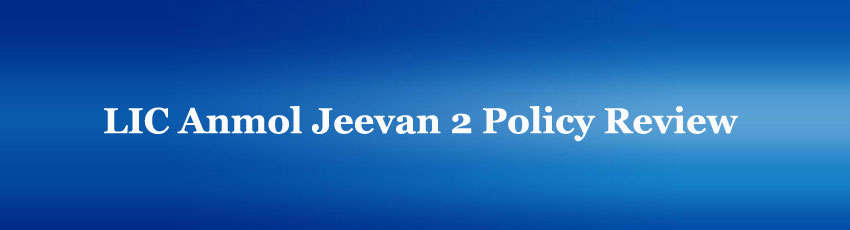 LIC Anmol Jeevan 2 Policy Review