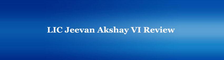 LIC Jeevan Akshay VI Review