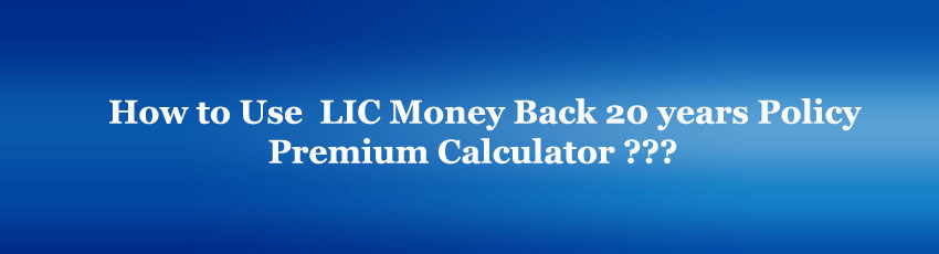 LIC Money Back 20 years Policy premium calculator