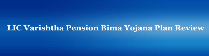 LIC Varishtha Pension Bima Yojana Plan Review