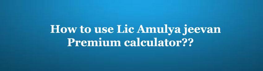 Lic Amulya jeevan Premium calculator