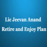 Lic Jeevan Anand Retire and Enjoy Plan Combination Review