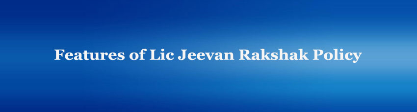 Lic Jeevan Rakshak Policy Features
