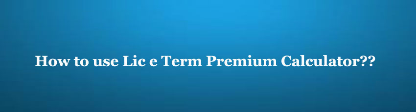 Lic e Term Premium Calculator