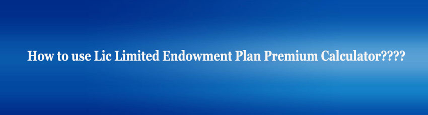 Lic Limited Endowment Plan Premium Calculator