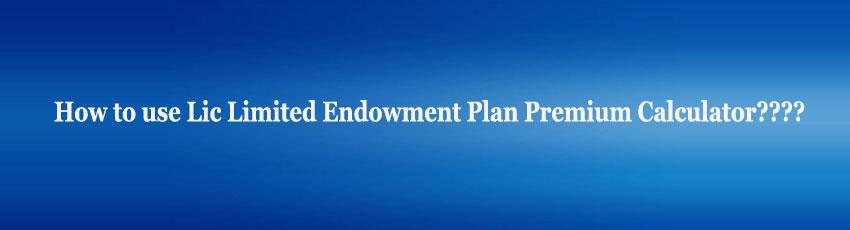 Lic Limited Endowment Plan Premium Calculator