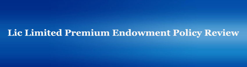 Lic Limited Premium Endowment Policy review