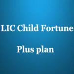 LIC Child Fortune Plus features