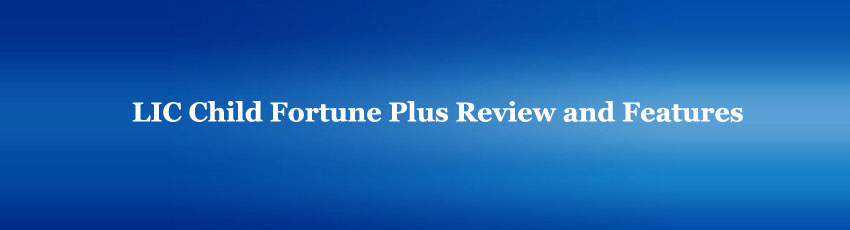 LIC Child Fortune Plus review