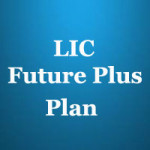 LIC Future plus Plan no – 172 Review