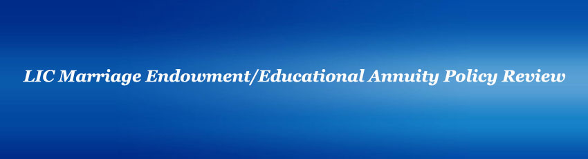 LIC Marriage Endowment/Educational Annuity Policy Review