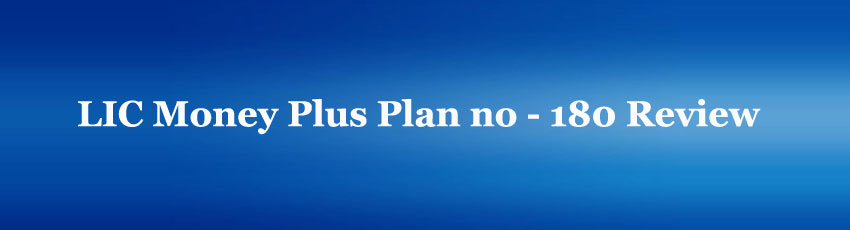 LIC Money Plus Plan no 180 Review