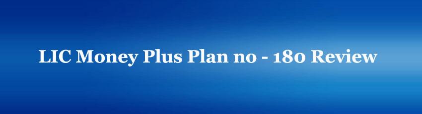 LIC Money Plus Plan no 180 Review