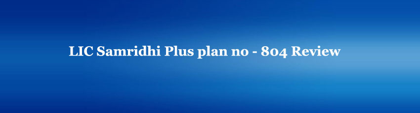 LIC Samridhi Plus plan no 804 Review