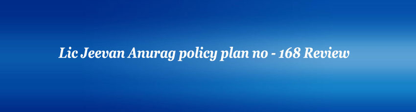 Lic Jeevan Anurag policy Review