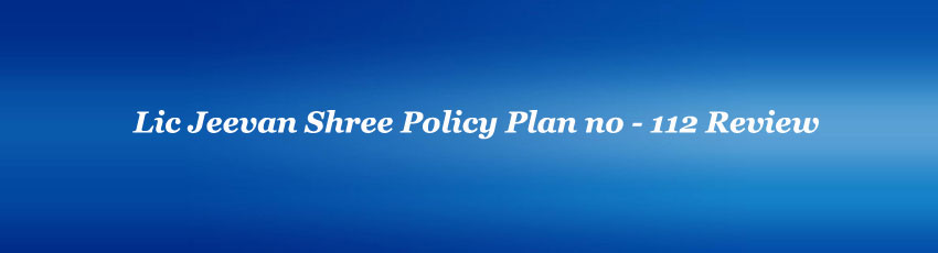 Lic Jeevan Shree Policy Review