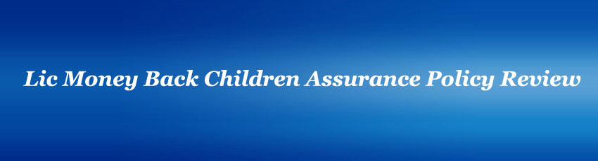 Lic Money back children assurance Policy Review