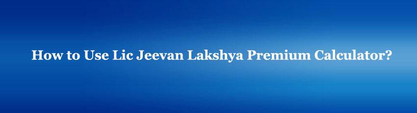Lic Jeevan Lakshya Premium Calculator