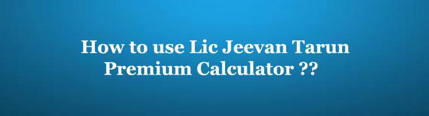 Lic Jeevan Tarun Premium Calculator